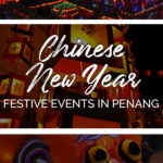 Images from CNY Celebration in Penang with the text: Chinese New Year - Festive Events in Penang