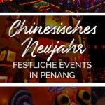 Bilder vom Chinesischen Neujahr in Penang und dem Text: Chinesisches Neujahr - Festliche Events in Penang