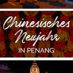 Bilder vom Chinesischen Neujahr in Penang und dem Text: Chinesisches Neujahr in Penang